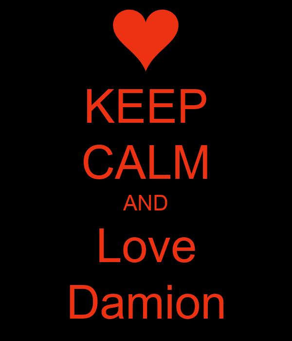 KEEP CALM AND Love Damion