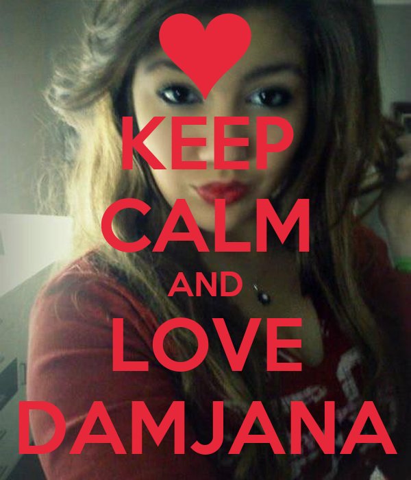 KEEP CALM AND LOVE DAMJANA