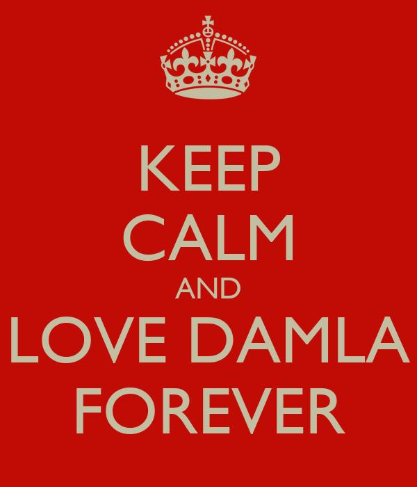 KEEP CALM AND LOVE DAMLA FOREVER