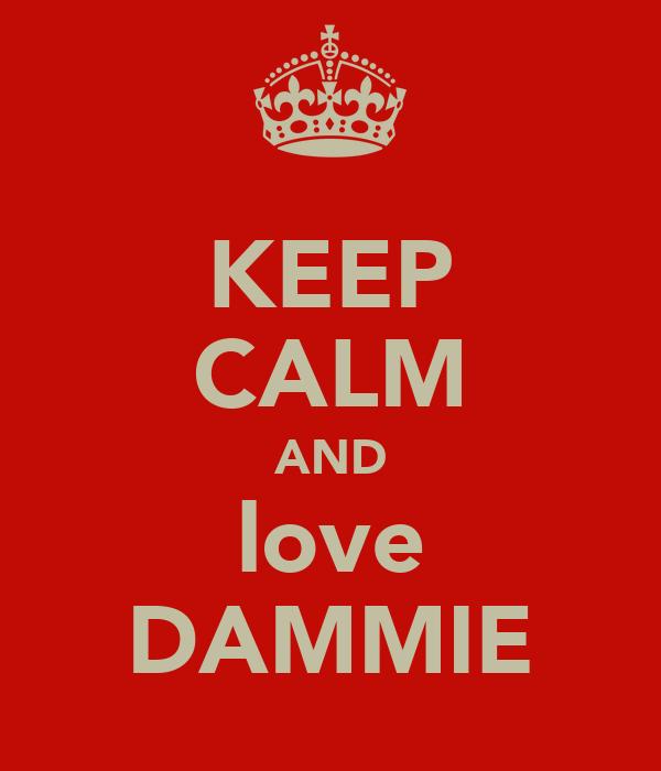 KEEP CALM AND love DAMMIE
