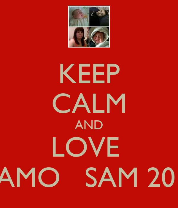 KEEP CALM AND LOVE  DAMO   SAM 2012