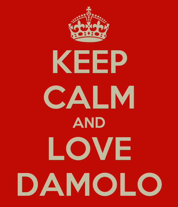 KEEP CALM AND LOVE DAMOLO
