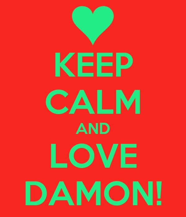 KEEP CALM AND LOVE DAMON!
