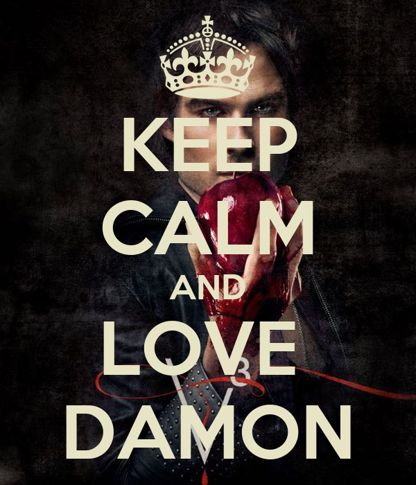 KEEP CALM AND LOVE  DAMON