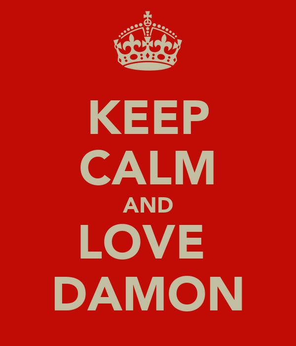 KEEP CALM AND LOVE  DAMON