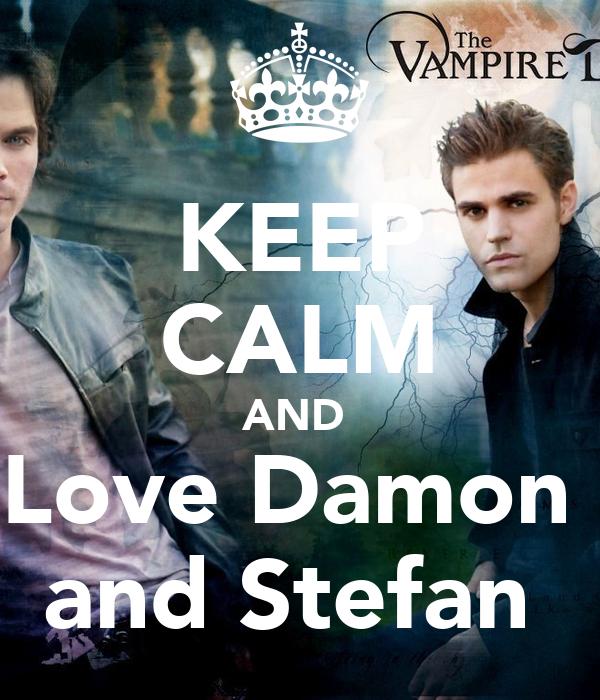 KEEP CALM AND  Love Damon  and Stefan
