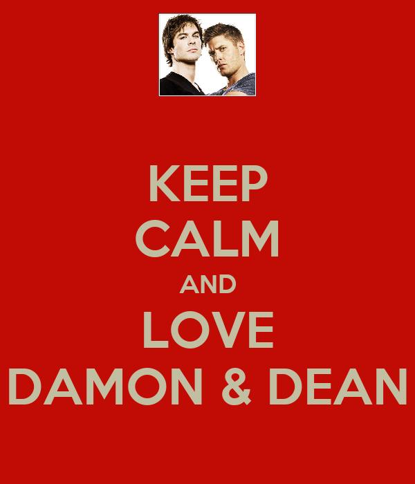 KEEP CALM AND LOVE DAMON & DEAN