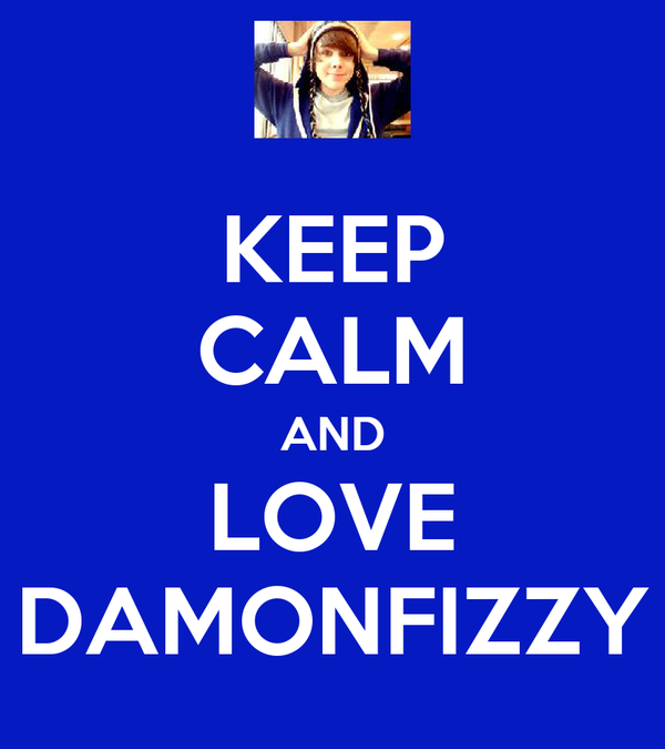 KEEP CALM AND LOVE DAMONFIZZY