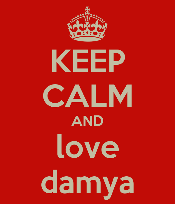 KEEP CALM AND love damya