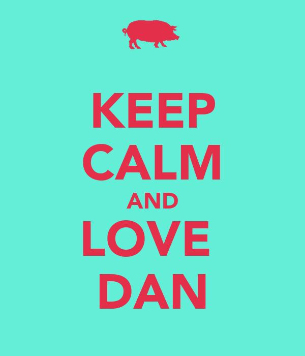 KEEP CALM AND LOVE  DAN