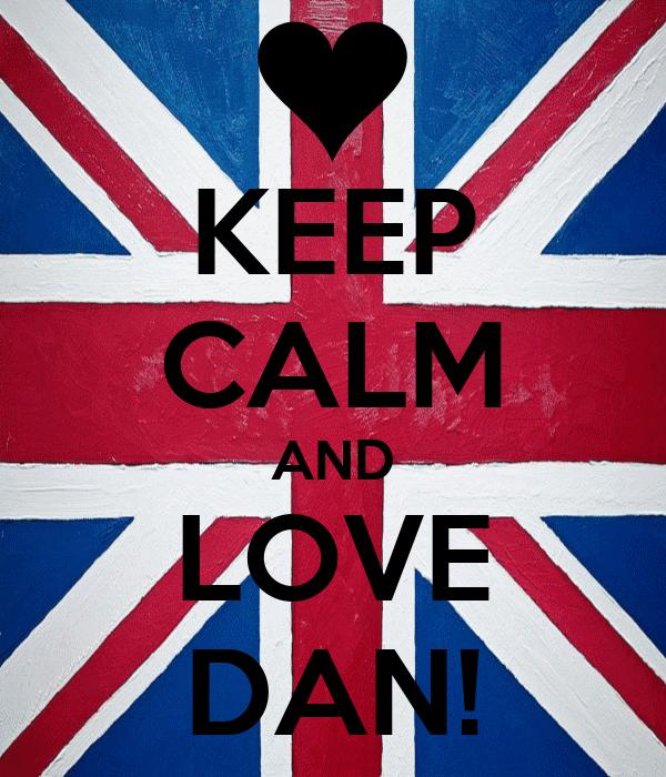 KEEP CALM AND LOVE DAN!