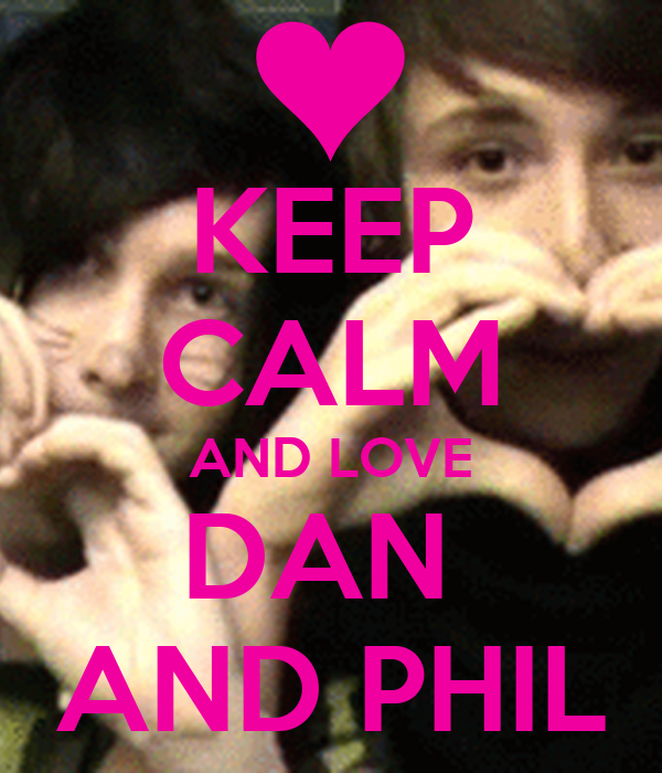 KEEP CALM AND LOVE DAN  AND PHIL