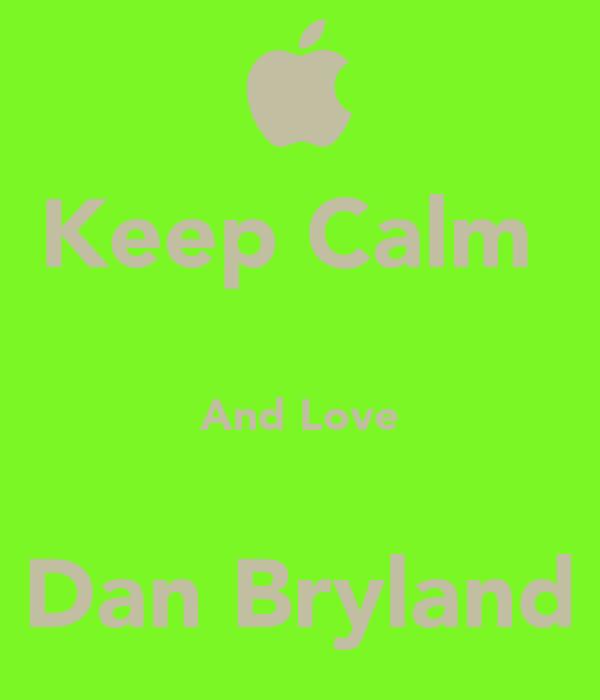Keep Calm   And Love  Dan Bryland