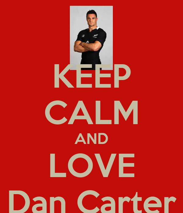 KEEP CALM AND LOVE Dan Carter