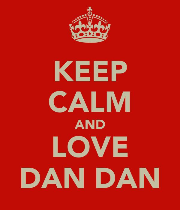 KEEP CALM AND LOVE DAN DAN