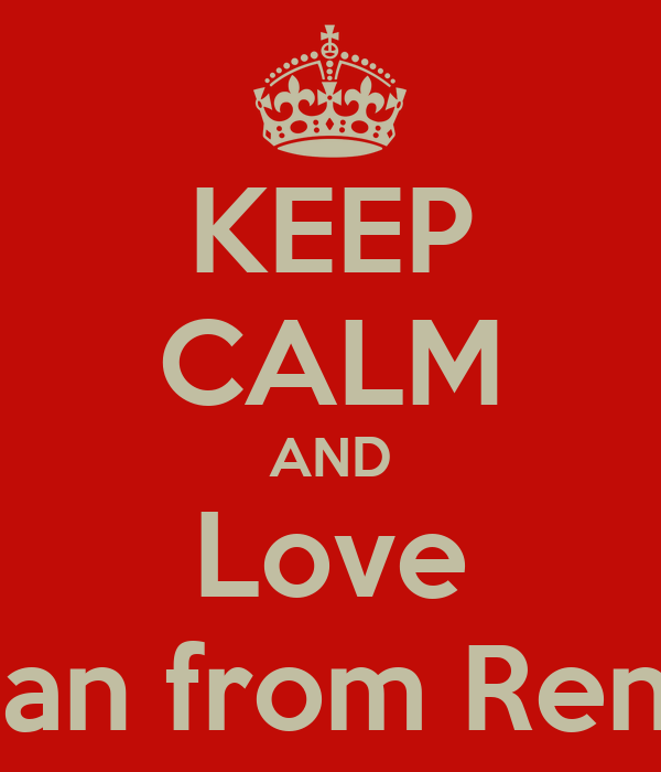 KEEP CALM AND Love Dan from Reno