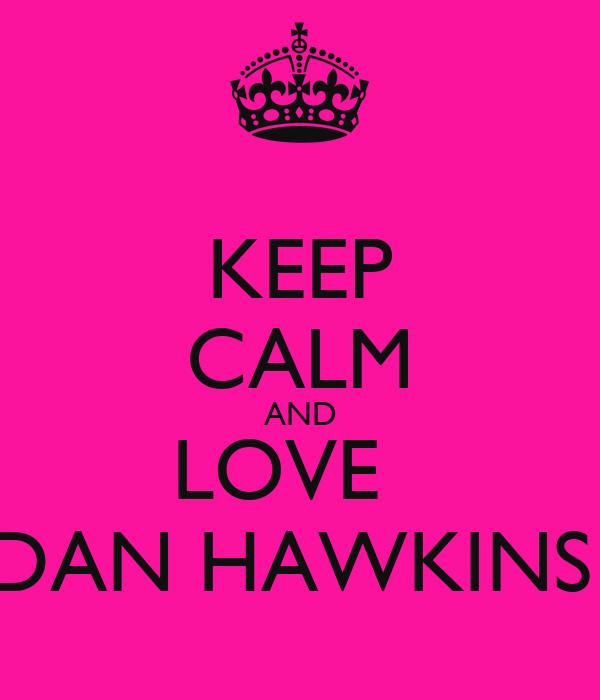 KEEP CALM AND LOVE   DAN HAWKINS