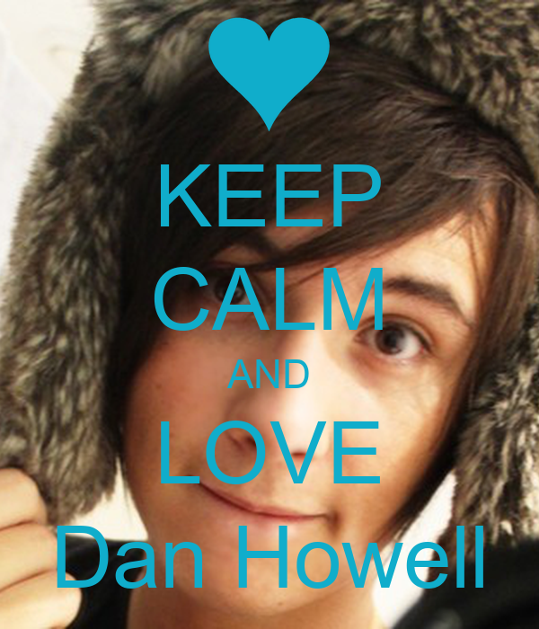 KEEP CALM AND LOVE Dan Howell