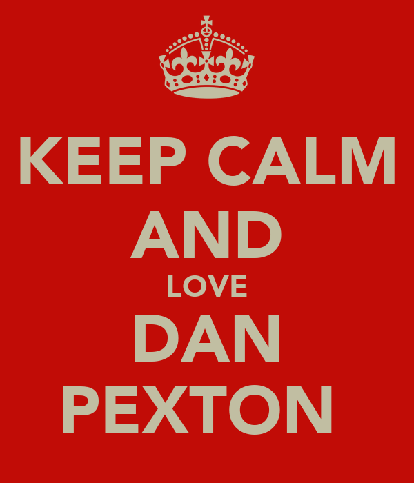 KEEP CALM AND LOVE DAN PEXTON
