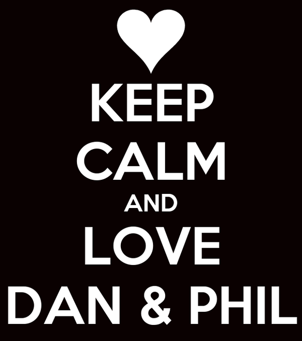 KEEP CALM AND LOVE DAN & PHIL