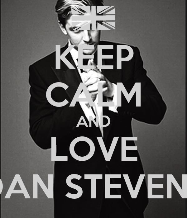 KEEP CALM AND LOVE DAN STEVENS