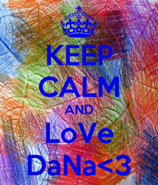 KEEP CALM AND LoVe DaNa<3