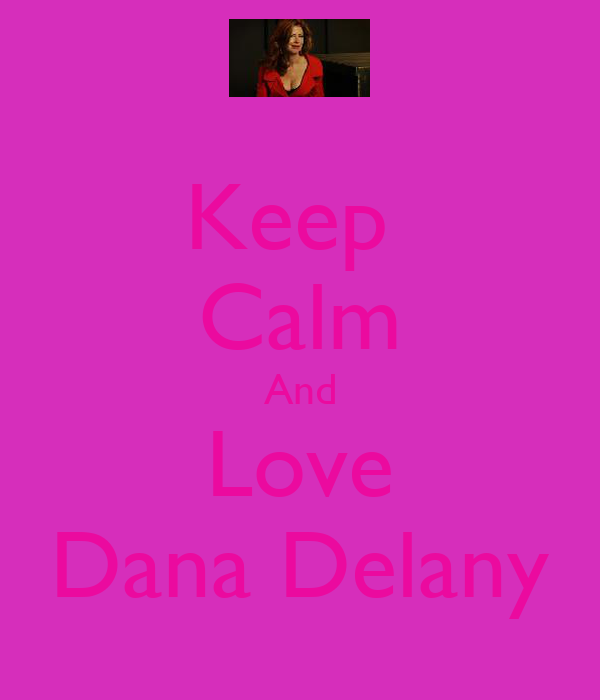 Keep  Calm And Love Dana Delany