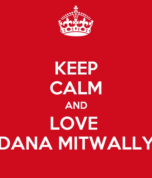 KEEP CALM AND LOVE  DANA MITWALLY