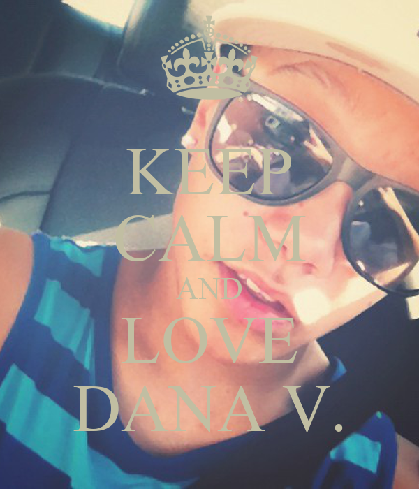 KEEP CALM AND LOVE DANA V.