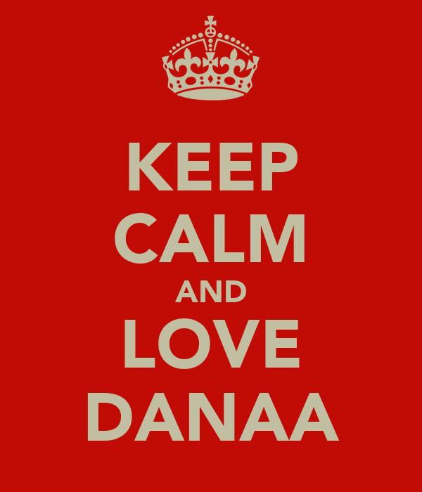 KEEP CALM AND LOVE DANAA