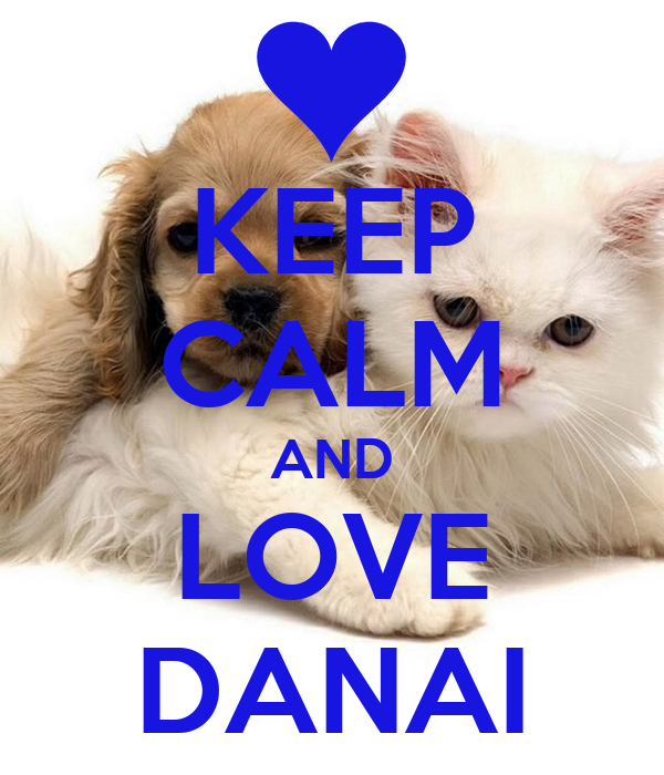KEEP CALM AND LOVE DANAI