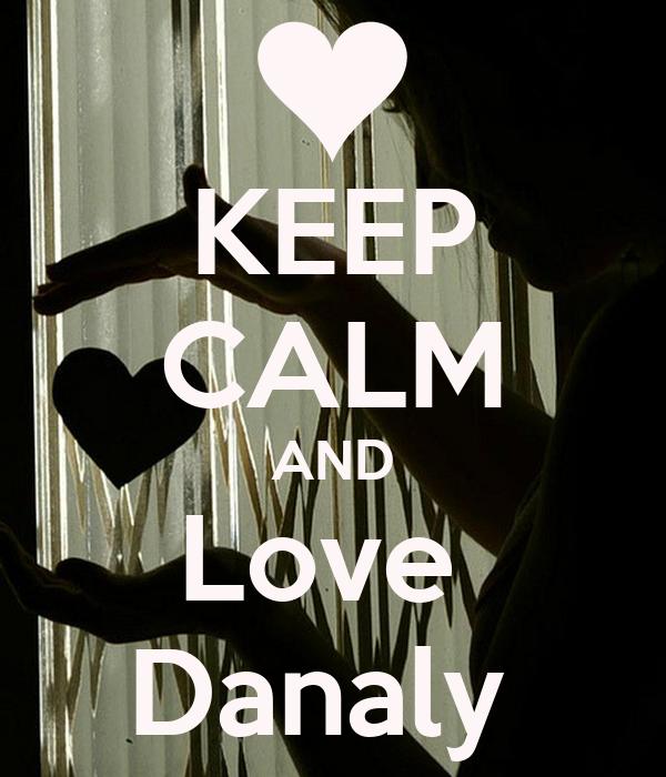 KEEP CALM AND Love  Danaly