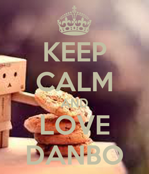 KEEP CALM AND LOVE DANBO