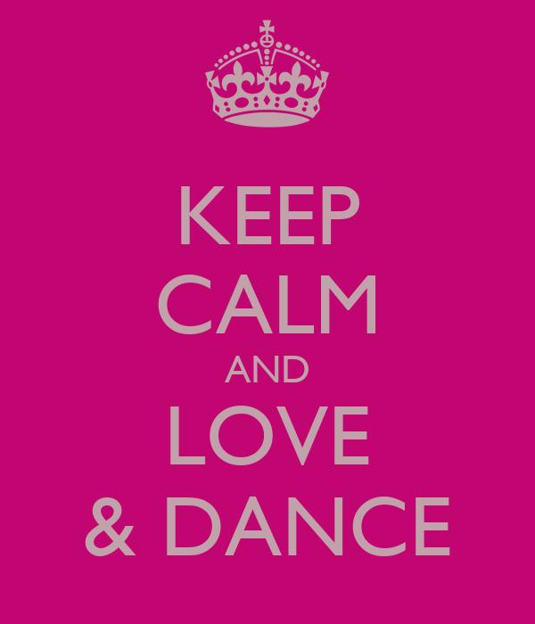 KEEP CALM AND LOVE & DANCE