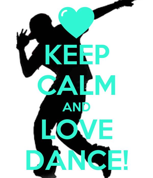 KEEP CALM AND LOVE DANCE!