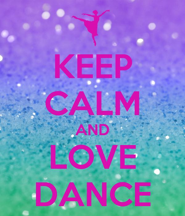 KEEP CALM AND LOVE DANCE Poster | kylie11921 | Keep Calm-o ...
