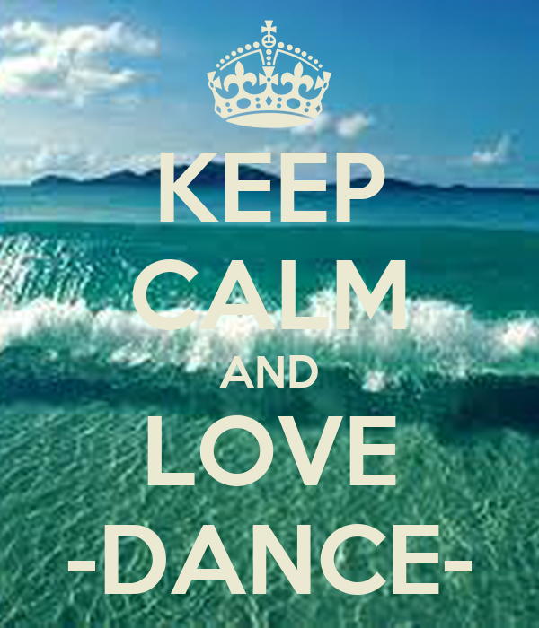 KEEP CALM AND LOVE -DANCE-