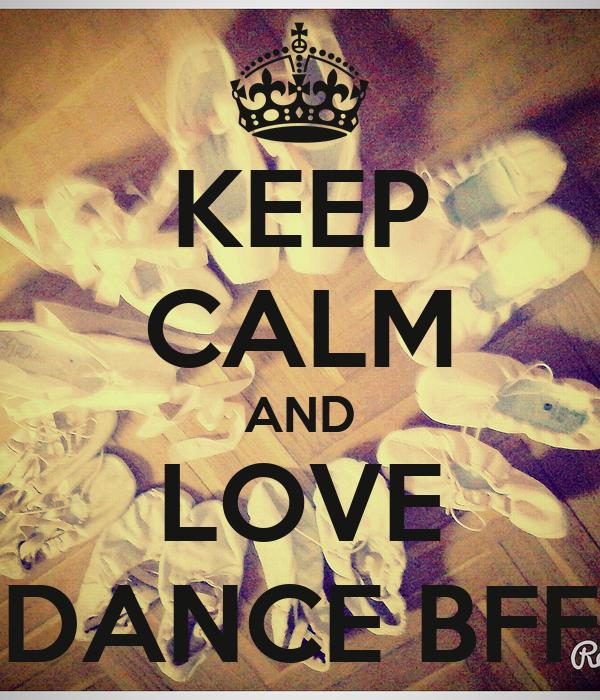 KEEP CALM AND LOVE DANCE BFF