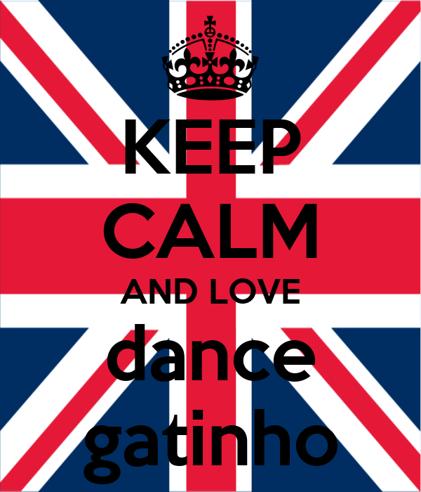 KEEP CALM AND LOVE dance gatinho