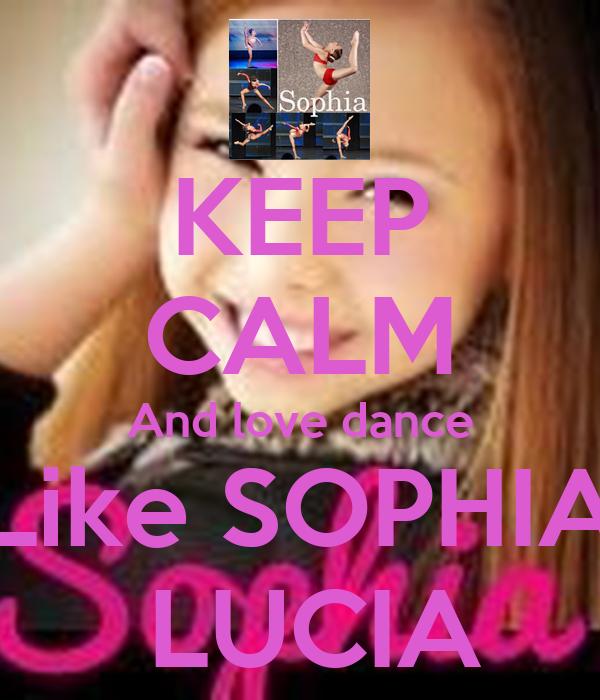 KEEP CALM And love dance Like SOPHIA  LUCIA