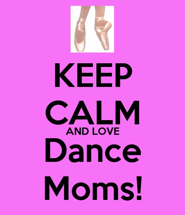 KEEP CALM AND LOVE Dance Moms!