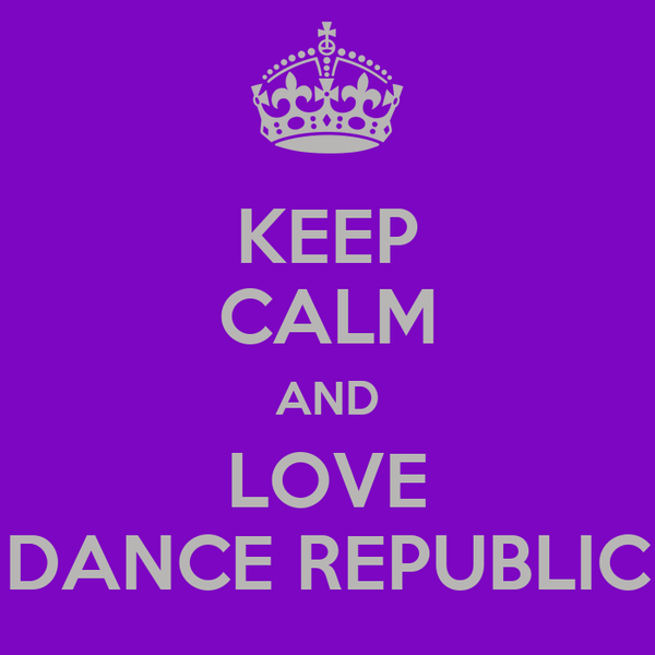 KEEP CALM AND LOVE DANCE REPUBLIC