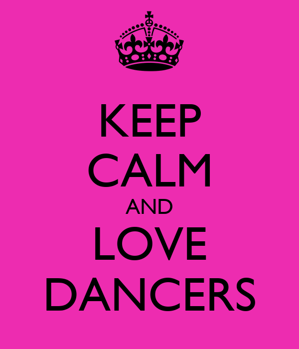 KEEP CALM AND LOVE DANCERS