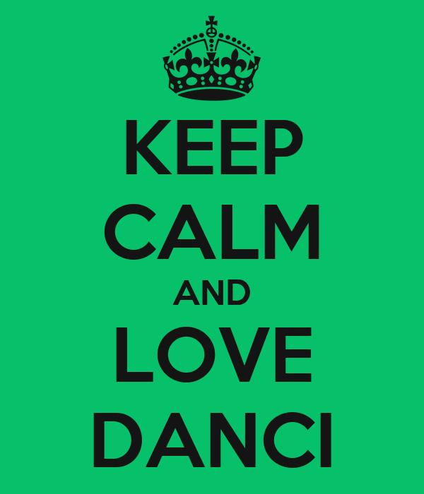 KEEP CALM AND LOVE DANCI