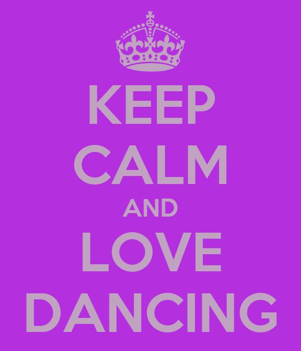 KEEP CALM AND LOVE DANCING