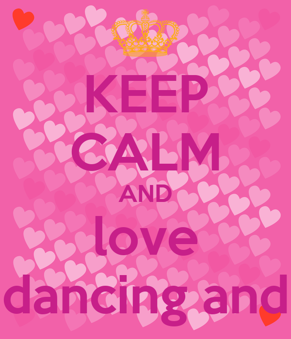 KEEP CALM AND love dancing and