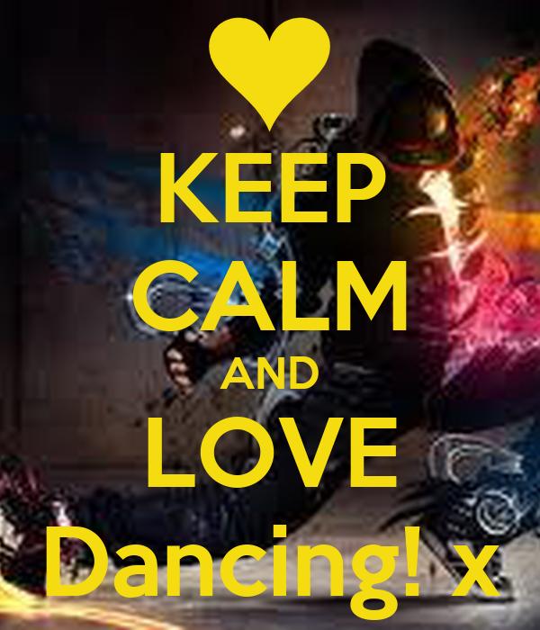KEEP CALM AND LOVE Dancing! x