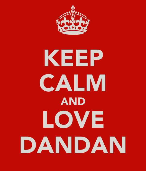KEEP CALM AND LOVE DANDAN
