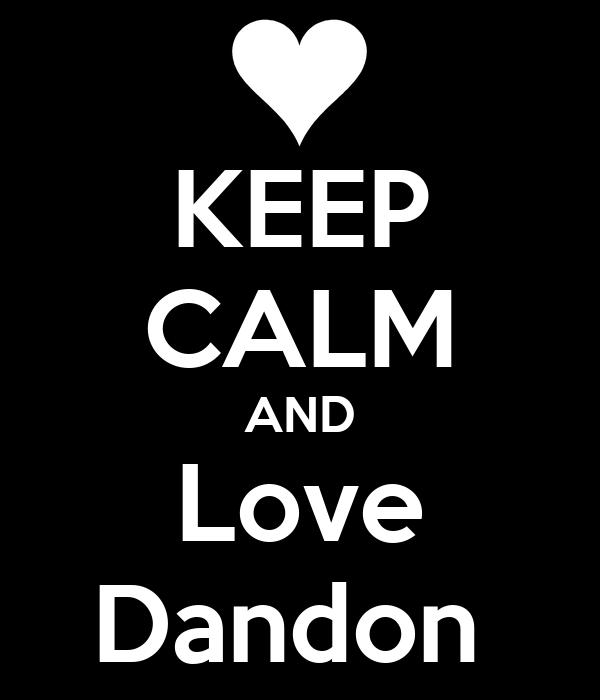 KEEP CALM AND Love Dandon