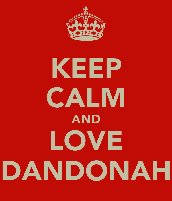 KEEP CALM AND LOVE DANDONAH